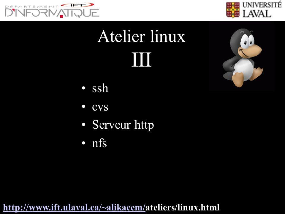 Atelier linux III ssh cvs Serveur http nfs http://www.ift.ulaval.ca/~alikacem/http://www.ift.ulaval.ca/~alikacem/ateliers/linux.html