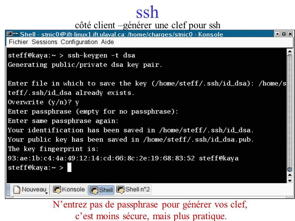 ssh Nentrez pas de passphrase pour générer vos clef, cest moins sécure, mais plus pratique. côté client –générer une clef pour ssh