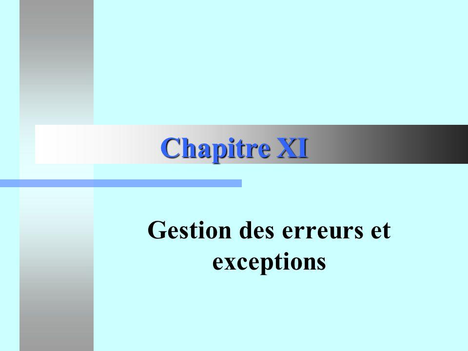 Chapitre XI - Gestion des erreurs et exceptions12 Utilisation des valeurs de retour des fonctions if (Nom== Fn_B) switch(code_erreur) { case 0 : cout << Parfait ;return 0; case 3 : cout << Erreur 3 ; return 1; // Erreur grave default: cout << Erreur ; return 0; } else cout << incomplet ;return 0; }