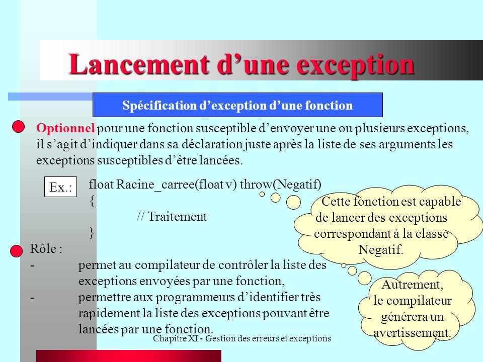 Chapitre XI - Gestion des erreurs et exceptions19 Lancement dune exception Spécification dexception dune fonction Optionnel pour une fonction suscepti