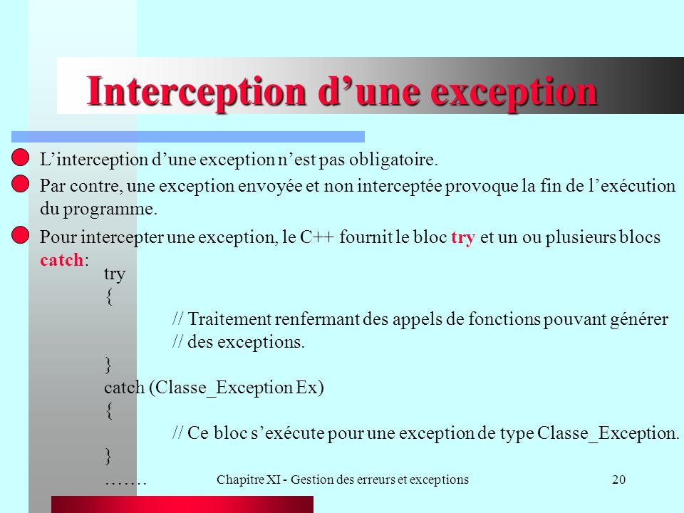 Chapitre XI - Gestion des erreurs et exceptions20 Interception dune exception Linterception dune exception nest pas obligatoire. Par contre, une excep