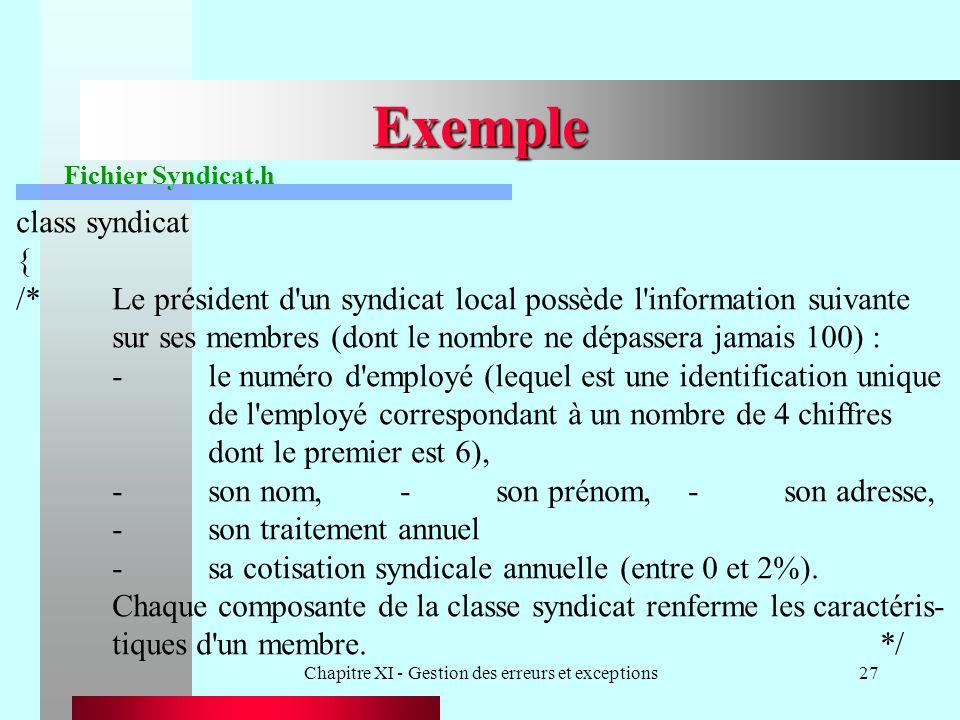 Chapitre XI - Gestion des erreurs et exceptions27 Exemple class syndicat { /*Le président d'un syndicat local possède l'information suivante sur ses m