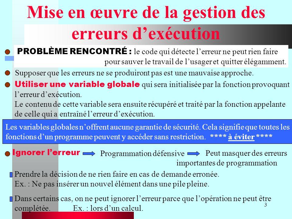 Chapitre XI - Gestion des erreurs et exceptions14 Mécanisme des exceptions Solution fiable et standardisée de gestion derreurs dexécution qui ne se fonde pas sur les valeurs de retour des fonctions.