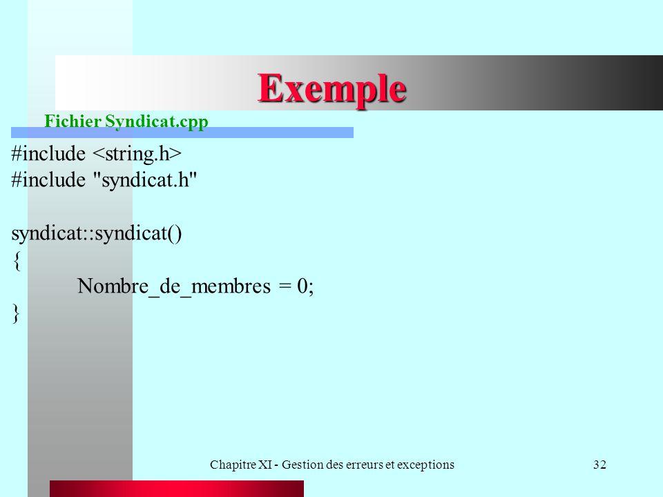 Chapitre XI - Gestion des erreurs et exceptions32 Exemple #include #include syndicat.h syndicat::syndicat() { Nombre_de_membres = 0; } Fichier Syndicat.cpp