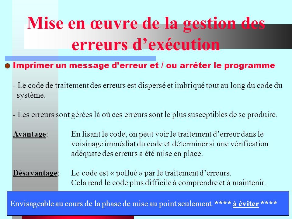 4 Mise en œuvre de la gestion des erreurs dexécution Imprimer un message derreur et / ou arrêter le programme - Le code de traitement des erreurs est dispersé et imbriqué tout au long du code du système.