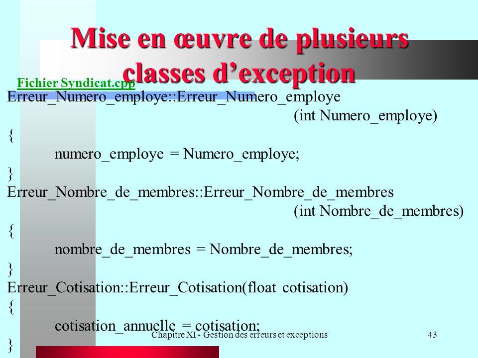 Chapitre XI - Gestion des erreurs et exceptions43 Mise en œuvre de plusieurs classes dexception Fichier Syndicat.cpp Erreur_Numero_employe::Erreur_Num
