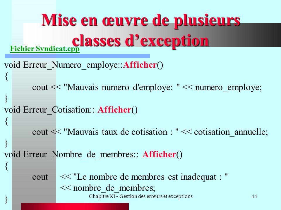 Chapitre XI - Gestion des erreurs et exceptions44 Mise en œuvre de plusieurs classes dexception Fichier Syndicat.cpp void Erreur_Numero_employe::Affic