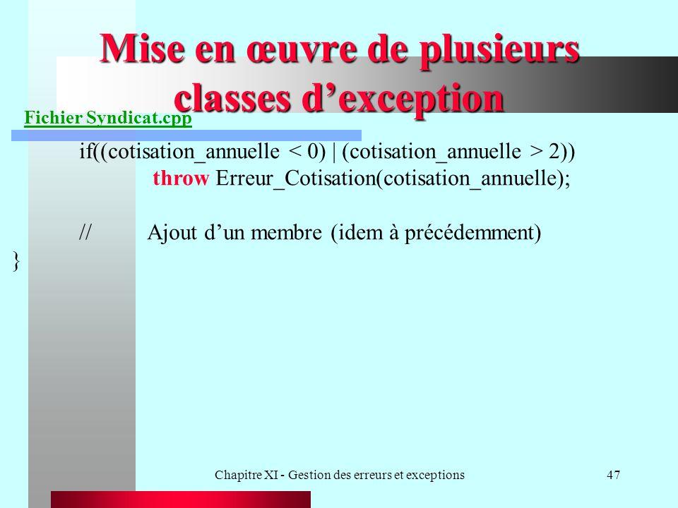 Chapitre XI - Gestion des erreurs et exceptions47 Mise en œuvre de plusieurs classes dexception Fichier Syndicat.cpp if((cotisation_annuelle 2)) throw