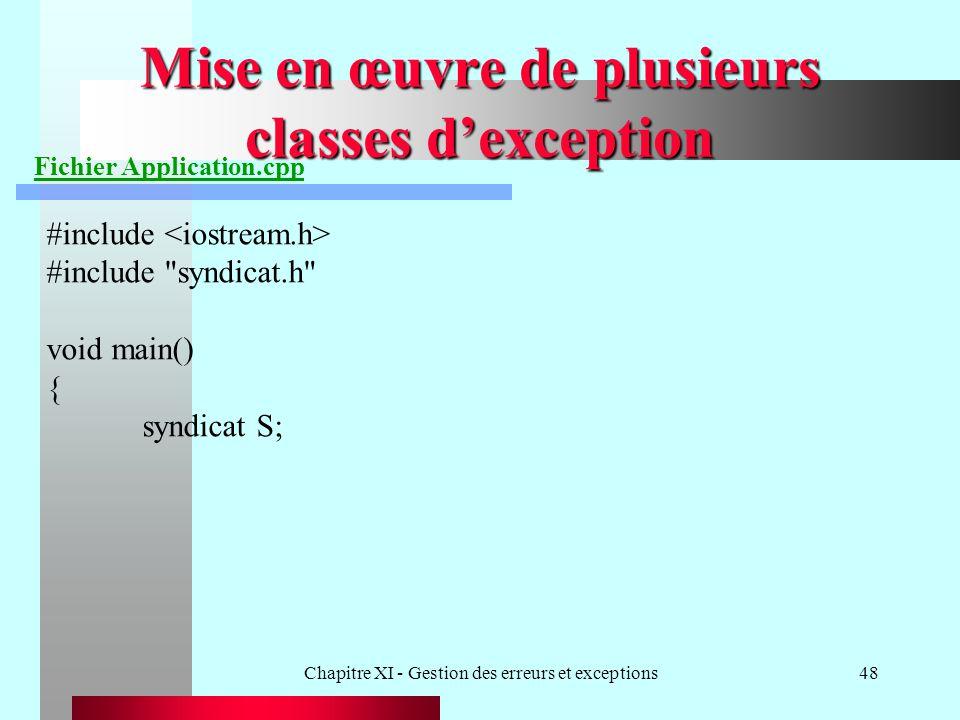 Chapitre XI - Gestion des erreurs et exceptions48 Mise en œuvre de plusieurs classes dexception Fichier Application.cpp #include #include syndicat.h void main() { syndicat S;