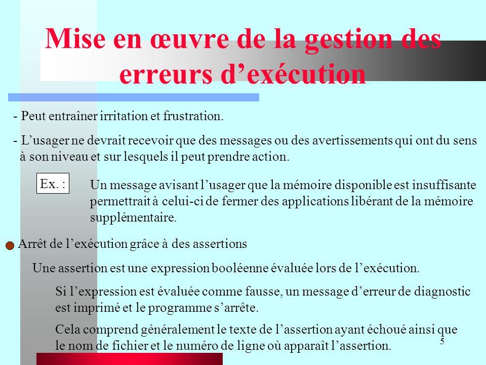 5 Mise en œuvre de la gestion des erreurs dexécution Arrêt de lexécution grâce à des assertions Ex. : Un message avisant lusager que la mémoire dispon