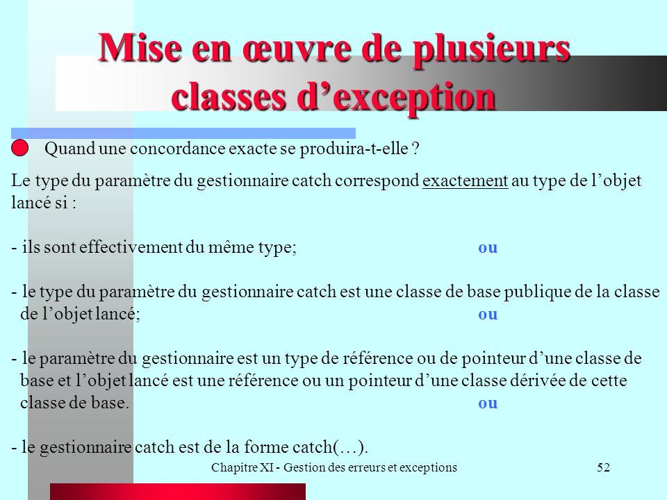 Chapitre XI - Gestion des erreurs et exceptions52 Mise en œuvre de plusieurs classes dexception Quand une concordance exacte se produira-t-elle ? Le t