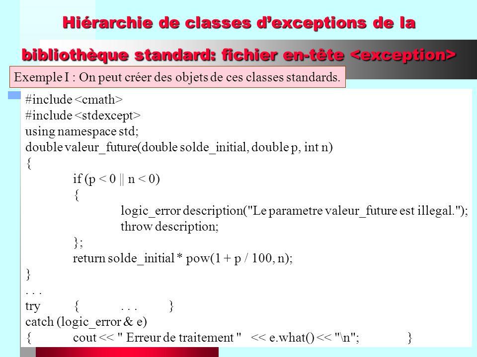 75 Hiérarchie de classes dexceptions de la bibliothèque standard: fichier en-tête Hiérarchie de classes dexceptions de la bibliothèque standard: fichier en-tête Exemple I : On peut créer des objets de ces classes standards.
