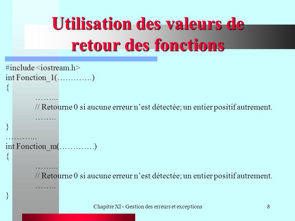 Chapitre XI - Gestion des erreurs et exceptions39 Exemple try {S.Inserer_nouveau_membre(6423, Poulin , Luc , 4356 rue Dupre, Quebec , 53500.0f, 1.97f); S.Inserer_nouveau_membre(6677, Fortin , Diane , 4356 rue Duluth, Ste_Foy , 53900.0f, 0.35f); S.Inserer_nouveau_membre(6820, Leduc , Pierre , 56 Lapointe, Cap_Rouge , 75700.0f, 2.35f); cout << S.Calcule_cotisation_annuelle_moyenne(); }