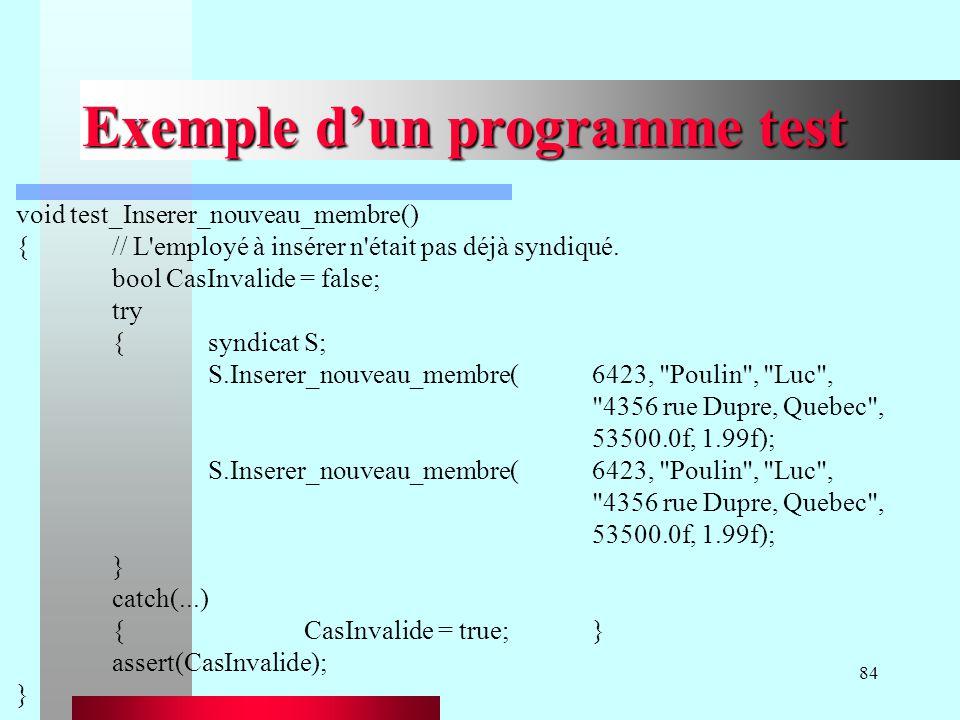 84 Exemple dun programme test void test_Inserer_nouveau_membre() {// L'employé à insérer n'était pas déjà syndiqué. bool CasInvalide = false; try {syn