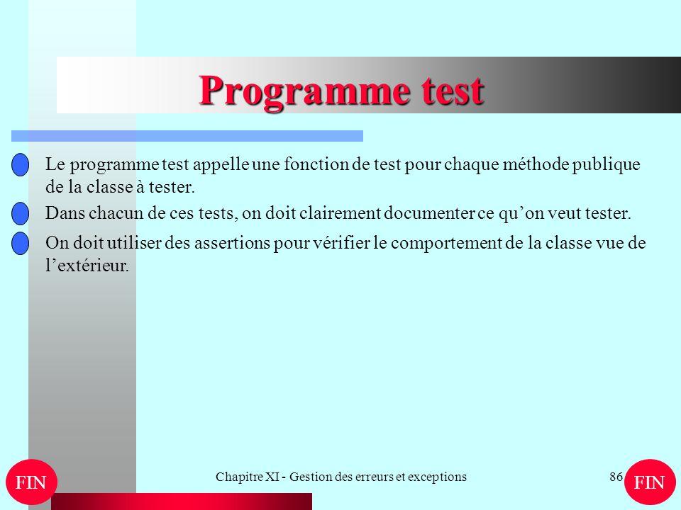 Chapitre XI - Gestion des erreurs et exceptions86 Programme test FIN Le programme test appelle une fonction de test pour chaque méthode publique de la