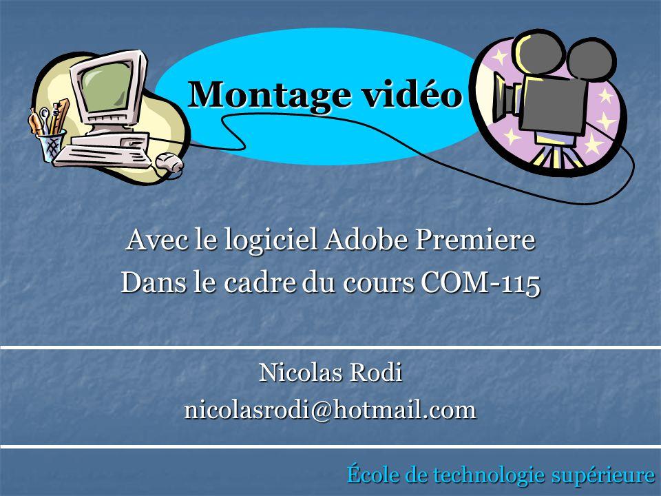 Avec le logiciel Adobe Premiere Dans le cadre du cours COM-115 École de technologie supérieure Montage vidéo Nicolas Rodi nicolasrodi@hotmail.com