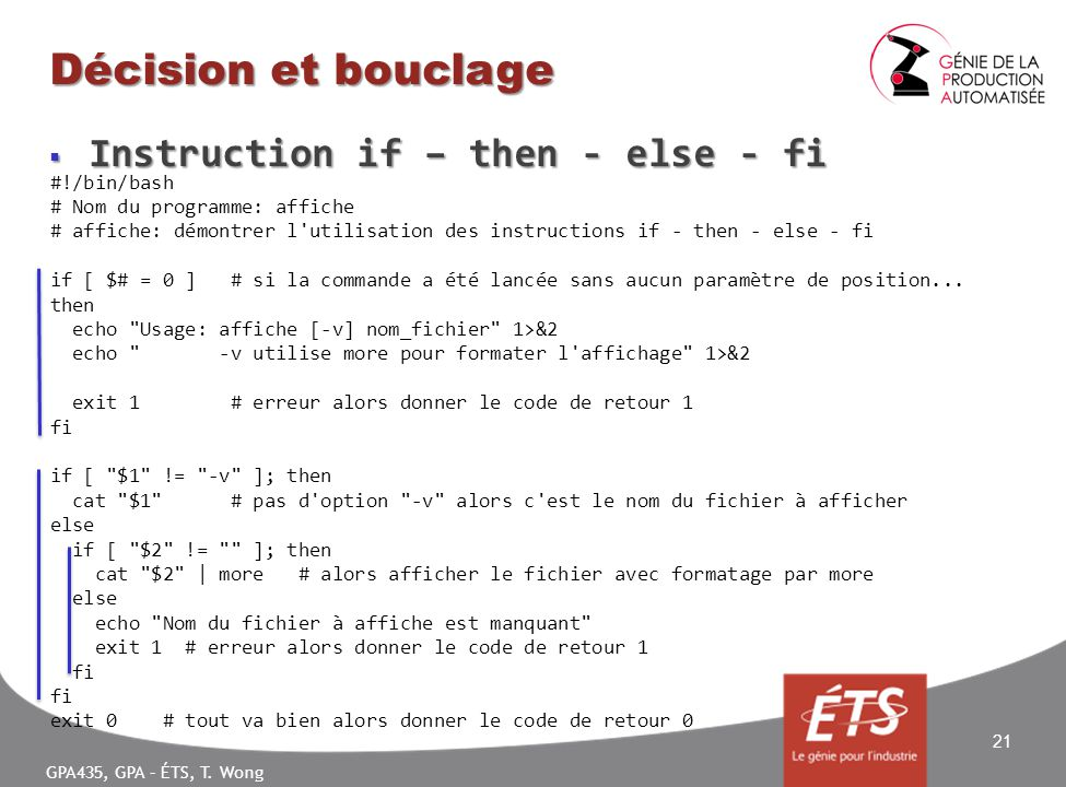 GPA435, GPA – ÉTS, T. Wong Décision et bouclage Instruction if – then - else - fi Instruction if – then - else - fi 21 #!/bin/bash # Nom du programme:
