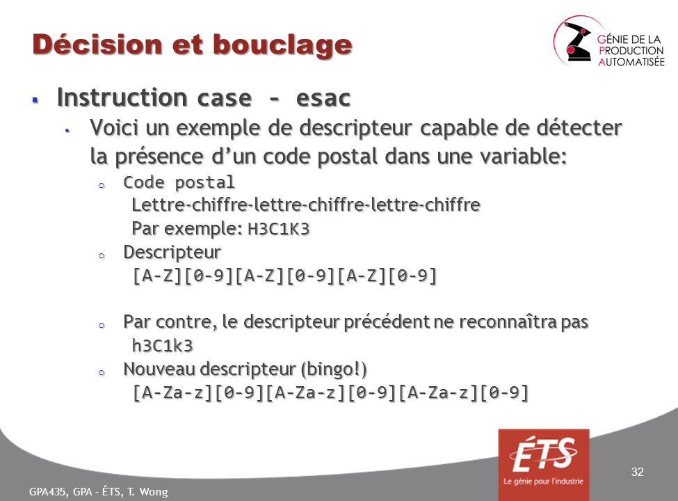 GPA435, GPA – ÉTS, T. Wong Décision et bouclage Instruction case - esac Instruction case - esac Voici un exemple de descripteur capable de détecter la