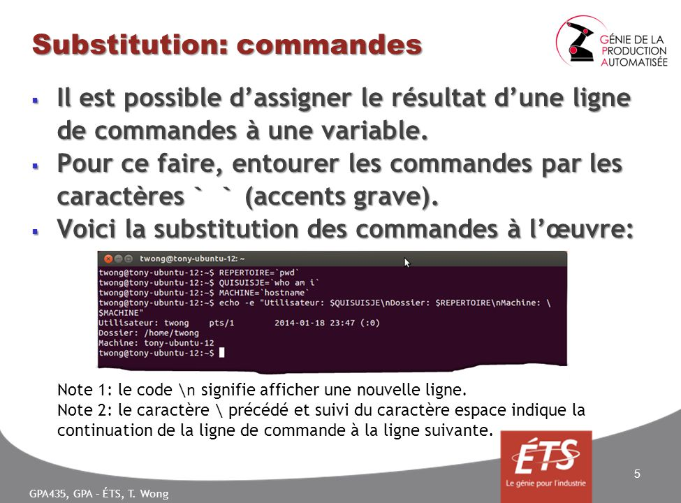 GPA435, GPA – ÉTS, T. Wong Substitution: commandes Il est possible dassigner le résultat dune ligne de commandes à une variable. Il est possible dassi
