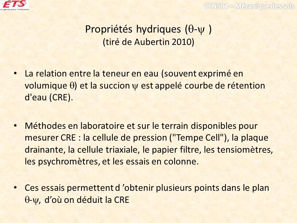 Propriétés hydriques ( - ) (tiré de Aubertin 2010) La relation entre la teneur en eau (souvent exprimé en volumique ) et la succion est appelé courbe de rétention d eau (CRE).
