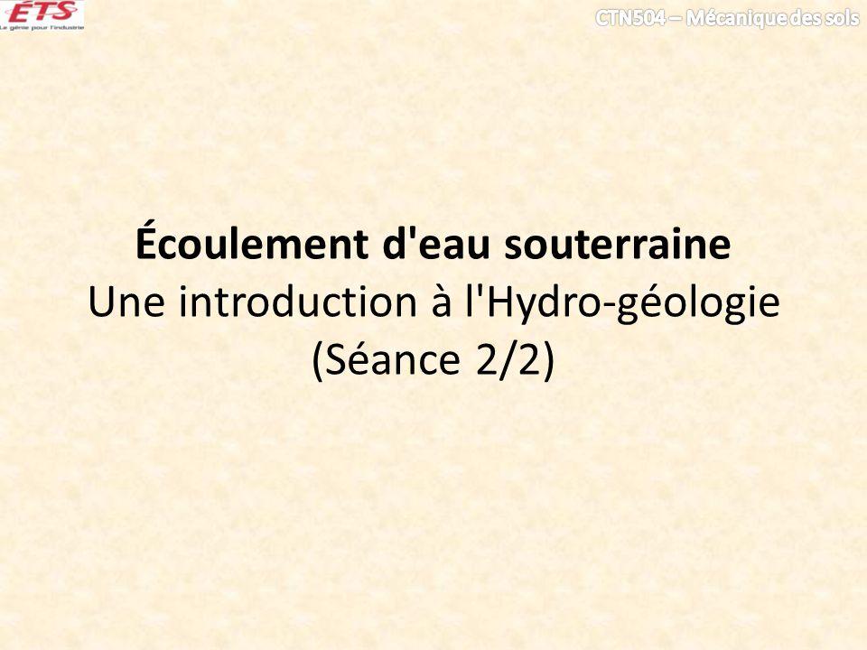 Écoulement d eau souterraine Une introduction à l Hydro-géologie (Séance 2/2)