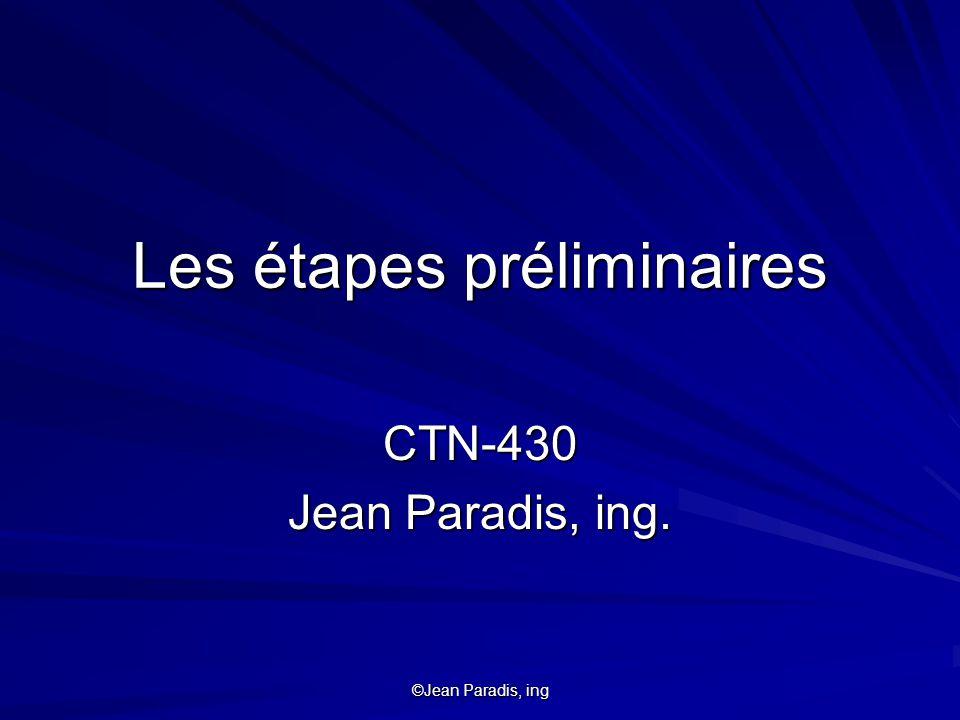 ©Jean Paradis, ing Les étapes préliminaires CTN-430 Jean Paradis, ing.