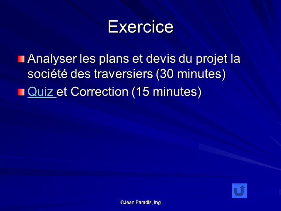 ©Jean Paradis, ing Exercice Analyser les plans et devis du projet la société des traversiers (30 minutes) Quiz Quiz et Correction (15 minutes) Quiz