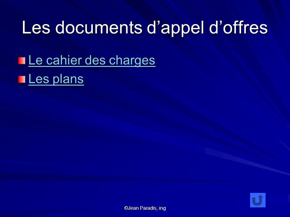 ©Jean Paradis, ing Les documents dappel doffres Le cahier des charges Le cahier des charges Les plans Les plans