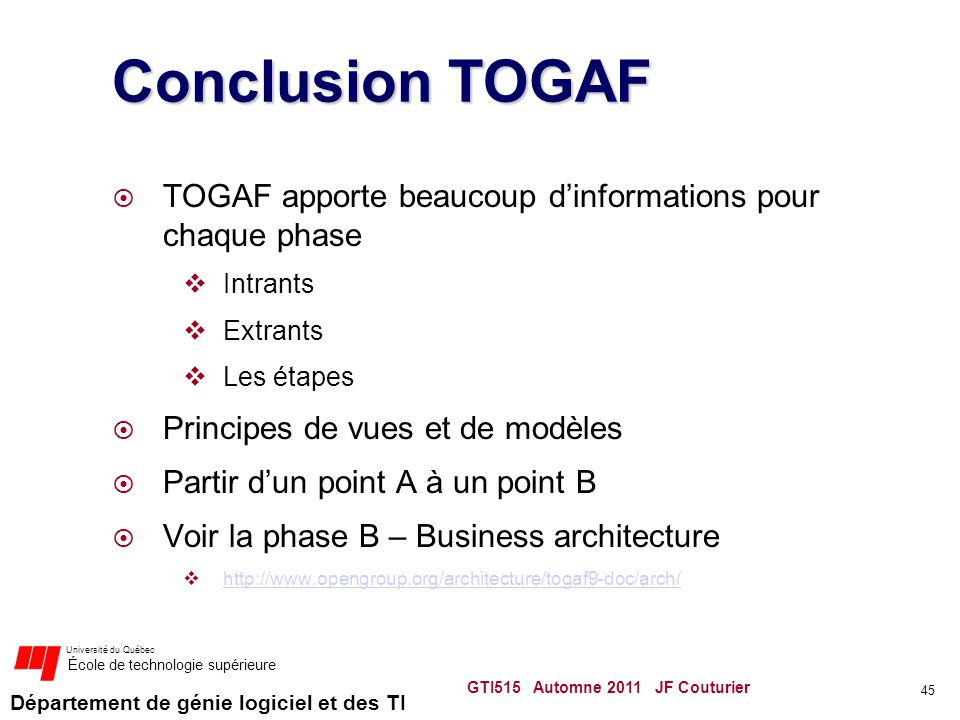 Département de génie logiciel et des TI Université du Québec École de technologie supérieure Conclusion TOGAF TOGAF apporte beaucoup dinformations pou