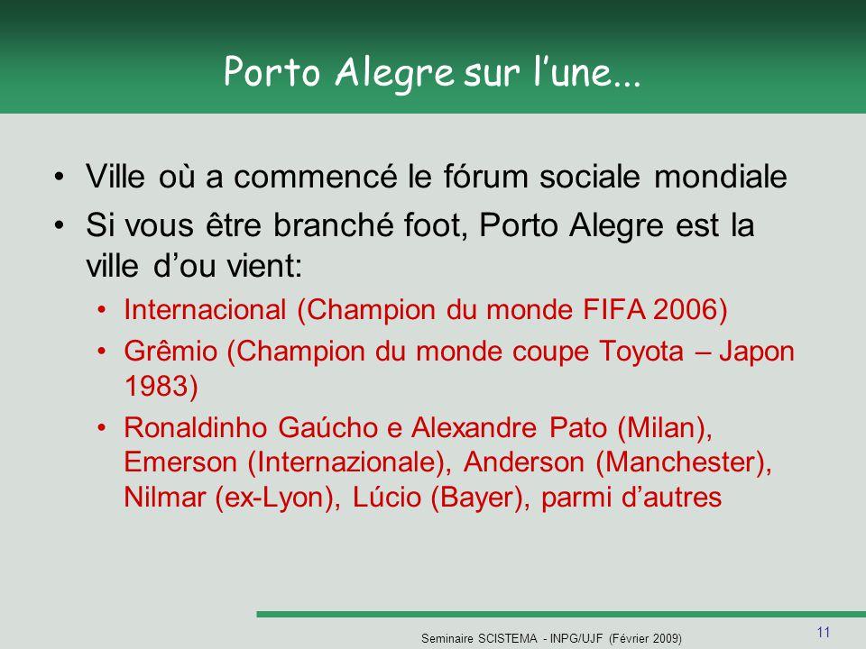 11 Seminaire SCISTEMA - INPG/UJF (Février 2009) Porto Alegre sur lune... Ville où a commencé le fórum sociale mondiale Si vous être branché foot, Port