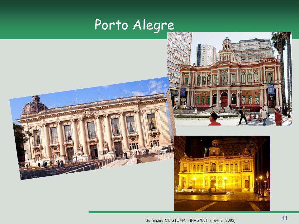 14 Seminaire SCISTEMA - INPG/UJF (Février 2009) Porto Alegre