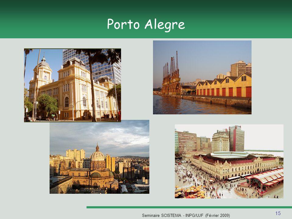 15 Seminaire SCISTEMA - INPG/UJF (Février 2009) Porto Alegre