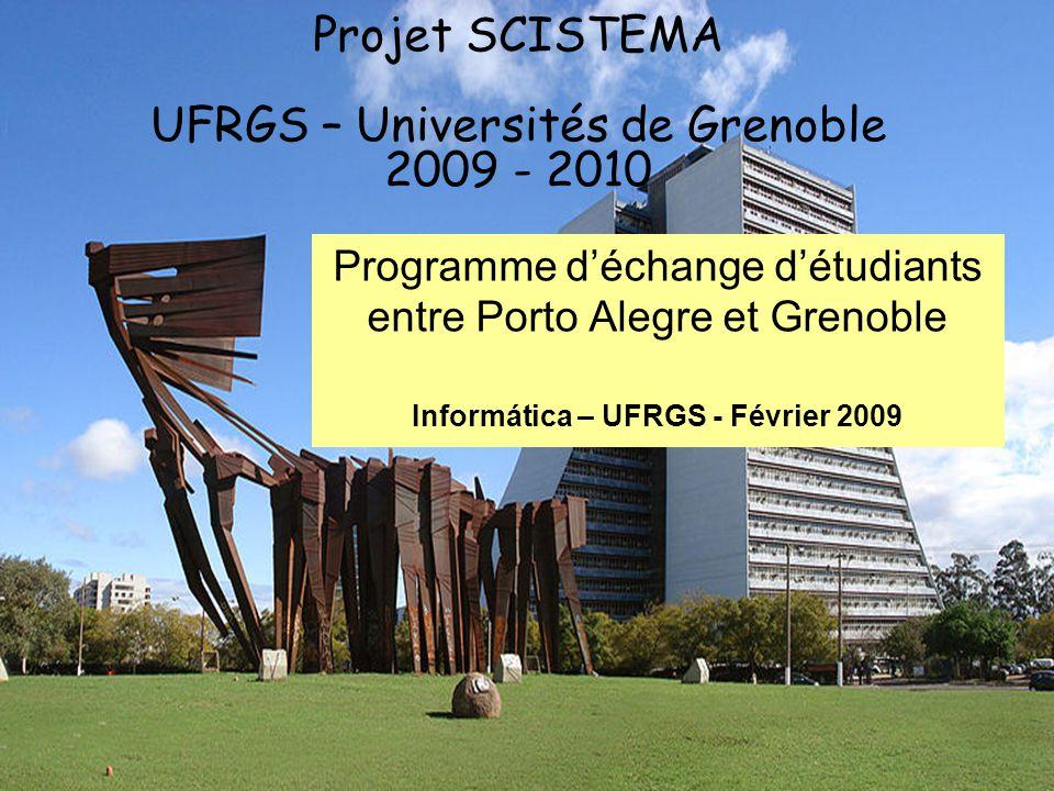 2 Seminaire SCISTEMA - INPG/UJF (Février 2009) Projet SCISTEMA UFRGS – Universités de Grenoble 2009 - 2010 Programme déchange détudiants entre Porto Alegre et Grenoble Informática – UFRGS - Février 2009