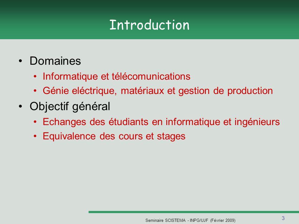 3 Seminaire SCISTEMA - INPG/UJF (Février 2009) Introduction Domaines Informatique et télécomunications Génie eléctrique, matériaux et gestion de produ