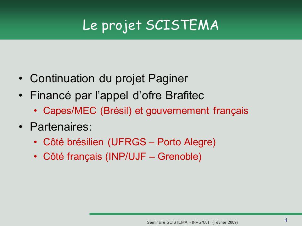4 Seminaire SCISTEMA - INPG/UJF (Février 2009) Le projet SCISTEMA Continuation du projet Paginer Financé par lappel dofre Brafitec Capes/MEC (Brésil)