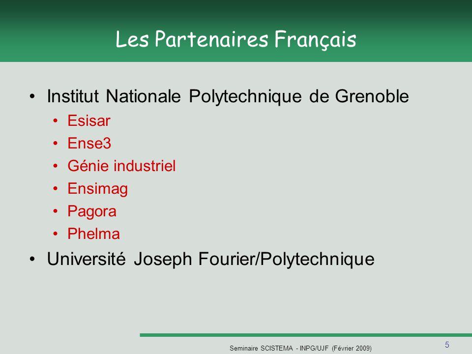 5 Seminaire SCISTEMA - INPG/UJF (Février 2009) Les Partenaires Français Institut Nationale Polytechnique de Grenoble Esisar Ense3 Génie industriel Ens