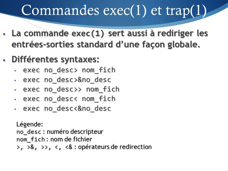 La commande exec(1) sert aussi à rediriger les entrées-sorties standard dune façon globale.