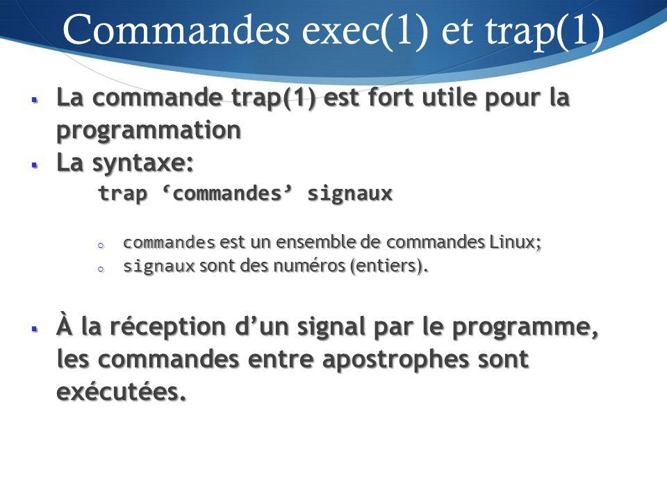 La commande trap(1) est fort utile pour la programmation La commande trap(1) est fort utile pour la programmation La syntaxe: La syntaxe: trap commandes signaux o commandes est un ensemble de commandes Linux; o signaux sont des numéros (entiers).