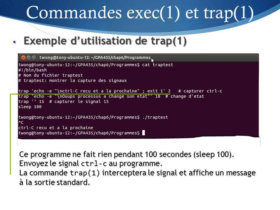 Exemple dutilisation de trap(1) Exemple dutilisation de trap(1) 41 Ce programme ne fait rien pendant 100 secondes (sleep 100).