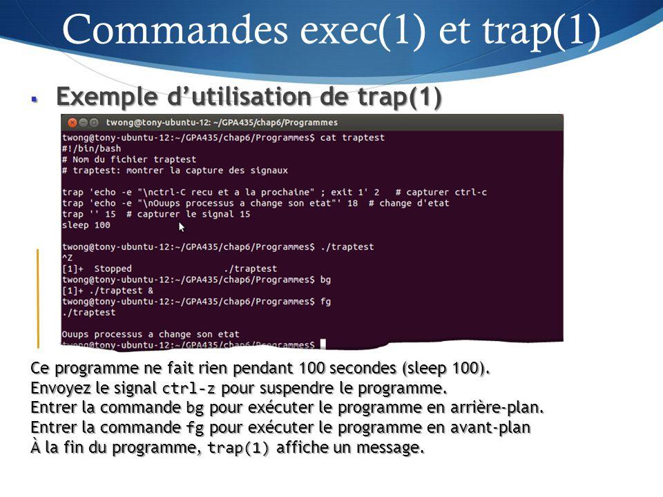 Exemple dutilisation de trap(1) Exemple dutilisation de trap(1) 42 Ce programme ne fait rien pendant 100 secondes (sleep 100).