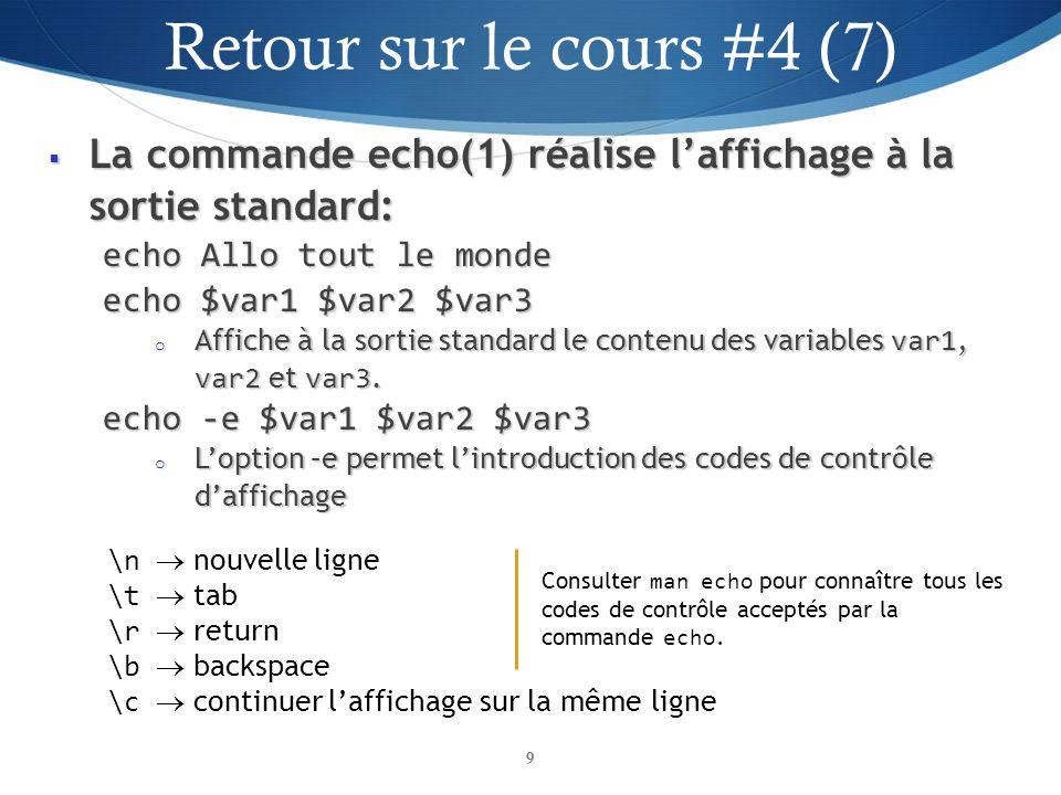 La commande echo(1) réalise laffichage à la sortie standard: La commande echo(1) réalise laffichage à la sortie standard: echo Allo tout le monde echo $var1 $var2 $var3 o Affiche à la sortie standard le contenu des variables var1, var2 et var3.