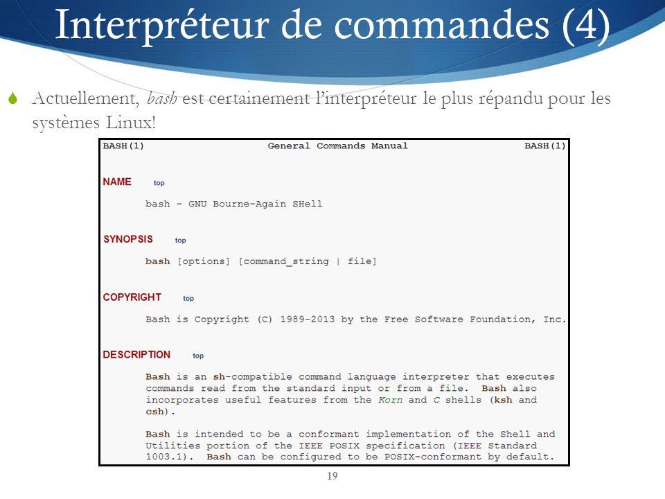 19 Interpréteur de commandes (4) Actuellement, bash est certainement linterpréteur le plus répandu pour les systèmes Linux!