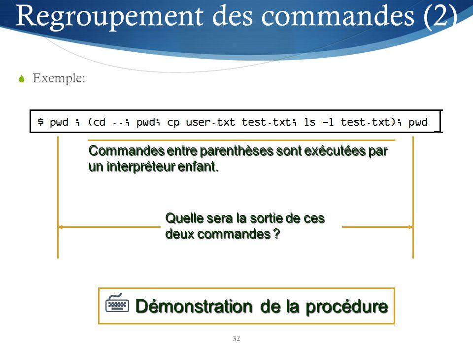 32 Exemple: Démonstration de la procédure Démonstration de la procédure Quelle sera la sortie de ces deux commandes ? Commandes entre parenthèses sont