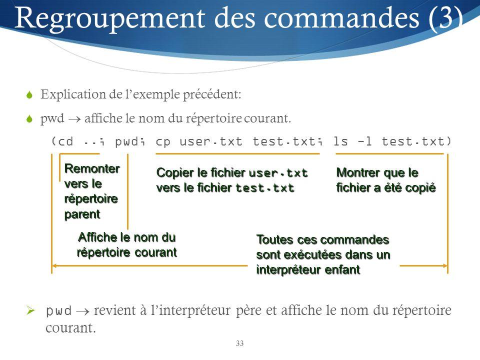 33 Explication de lexemple précédent: pwd affiche le nom du répertoire courant. (cd..; pwd; cp user.txt test.txt; ls -l test.txt) pwd revient à linter