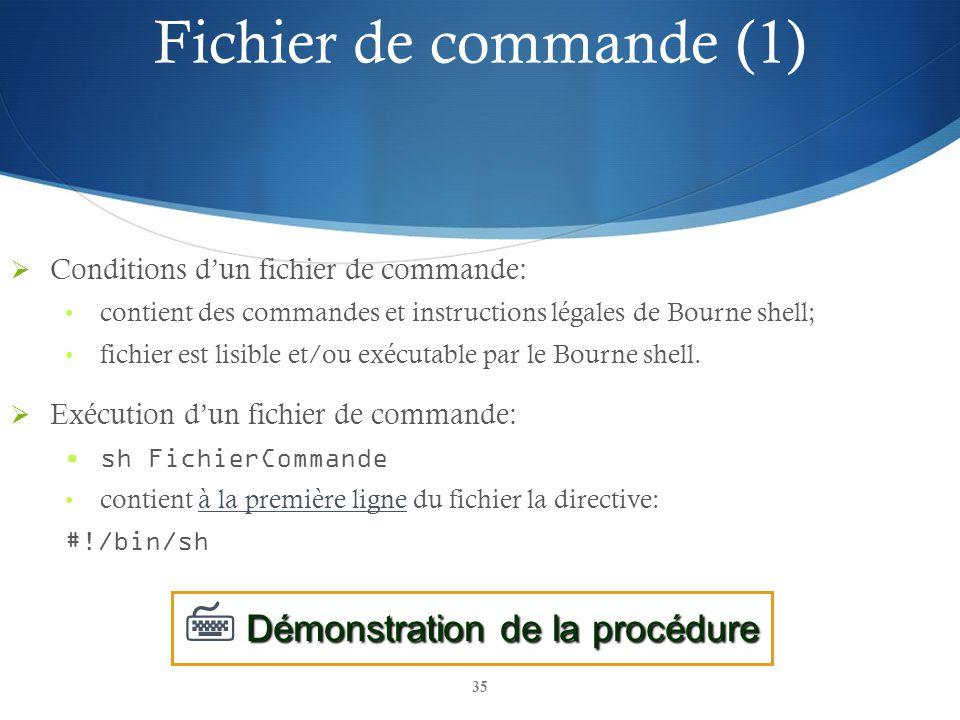 35 Conditions dun fichier de commande: contient des commandes et instructions légales de Bourne shell; fichier est lisible et/ou exécutable par le Bou