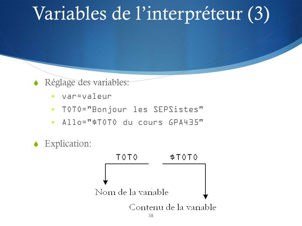 38 Réglage des variables: var=valeur TOTO= Bonjour les SEPSistes Allo= $TOTO du cours GPA435 Explication: Variables de linterpréteur (3)