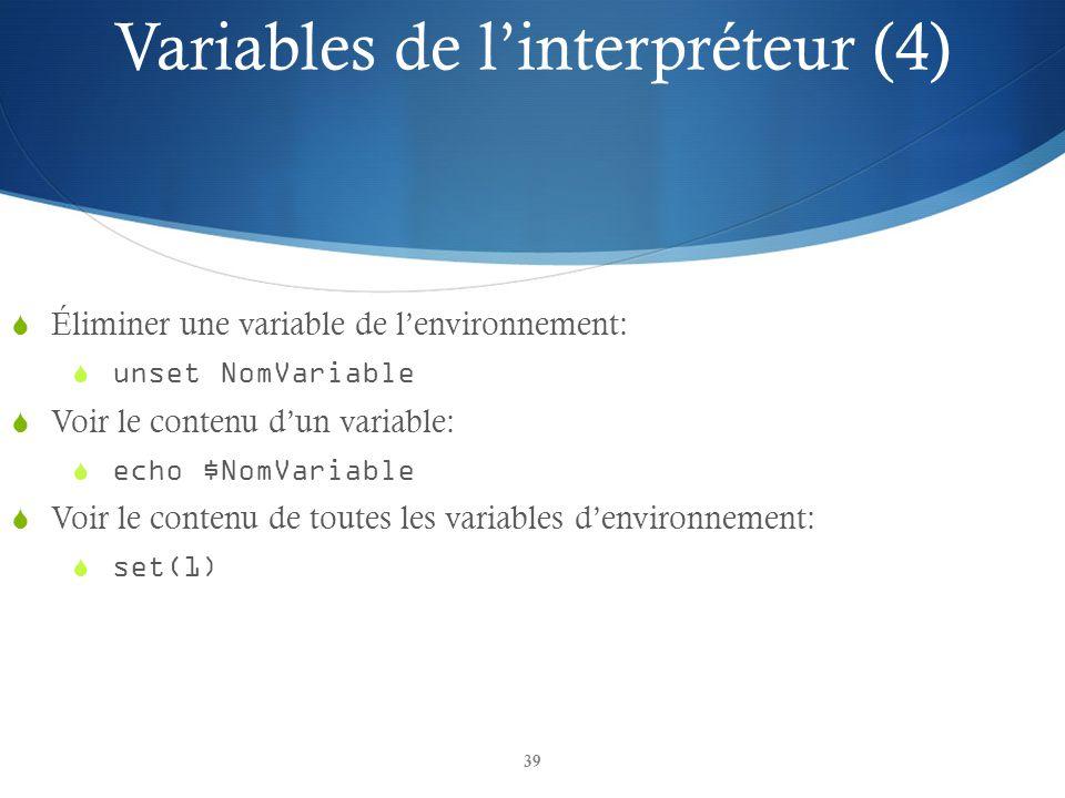 39 Éliminer une variable de lenvironnement: unset NomVariable Voir le contenu dun variable: echo $NomVariable Voir le contenu de toutes les variables denvironnement: set(1) Variables de linterpréteur (4)