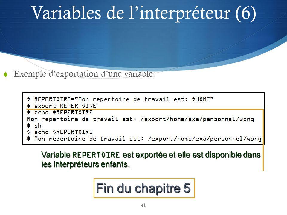 41 Exemple dexportation dune variable: Variable REPERTOIRE est exportée et elle est disponible dans les interpréteurs enfants. Fin du chapitre 5 Varia