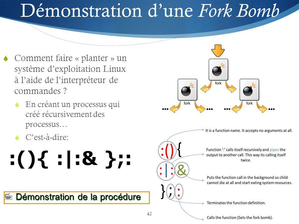 42 Démonstration dune Fork Bomb Comment faire « planter » un système dexploitation Linux à laide de linterpréteur de commandes ? En créant un processu