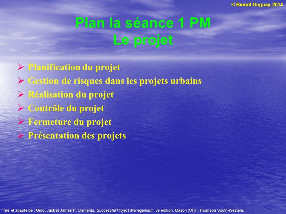 © Benoit Duguay, 2014 Planification du projet Gestion de risques dans les projets urbains Réalisation du projet Contrôle du projet Fermeture du projet